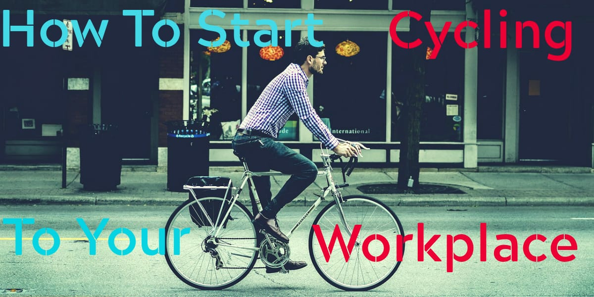 How To Start Cycling To Your Workplace