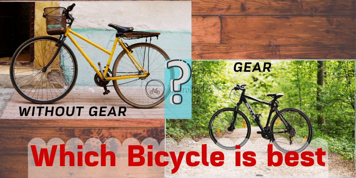 Which cycle is best gear or without gear