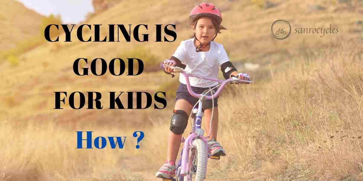 Top 5 Reasons Why Cycling Is Good For Your Kids